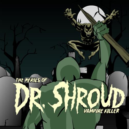 The Perils Of Dr. Shroud Vampire Killed