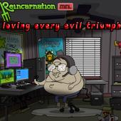 Reincarnation Mini. Love Every Evil Triumph